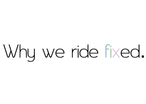 why we ride fixed